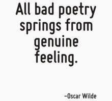All bad poetry springs from genuine feeling. Kids Tee