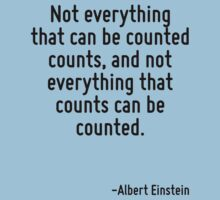 Not everything that can be counted counts, and not everything that counts can be counted. Kids Tee