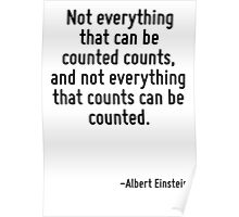Not everything that can be counted counts, and not everything that counts can be counted. Poster