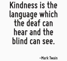 Kindness is the language which the deaf can hear and the blind can see. Kids Tee