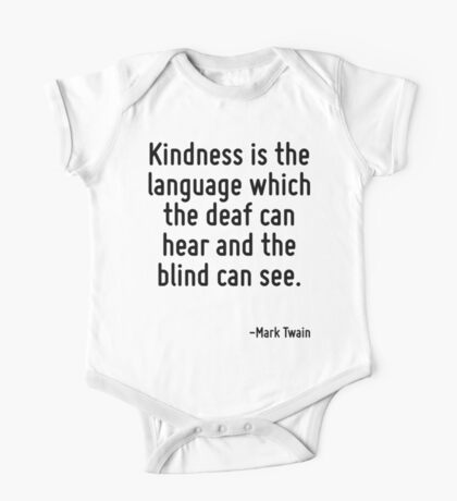 Kindness is the language which the deaf can hear and the blind can see. One Piece - Short Sleeve