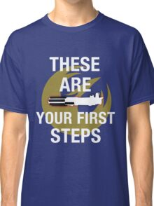 These Are Your First Steps Classic T-Shirt
