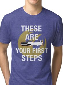 These Are Your First Steps Tri-blend T-Shirt