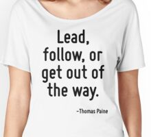 Lead, follow, or get out of the way. Women's Relaxed Fit T-Shirt