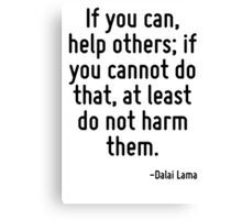 If you can, help others; if you cannot do that, at least do not harm them. Canvas Print