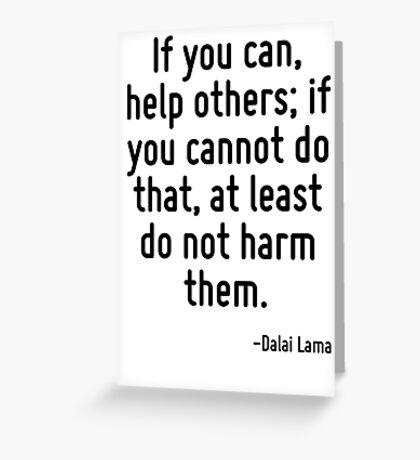 If you can, help others; if you cannot do that, at least do not harm them. Greeting Card