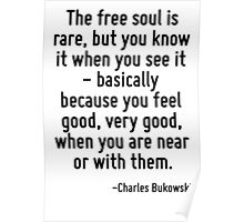 The free soul is rare, but you know it when you see it - basically because you feel good, very good, when you are near or with them. Poster
