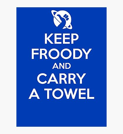 Keep Froody and Carry a Towel Photographic Print