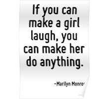 If you can make a girl laugh, you can make her do anything. Poster