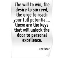 The will to win, the desire to succeed, the urge to reach your full potential... these are the keys that will unlock the door to personal excellence. Poster