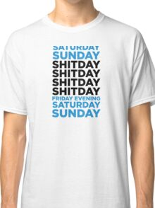 The shit day in a week! Classic T-Shirt