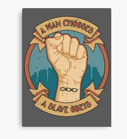 A Man Chooses, A Slave Obeys Canvas Print