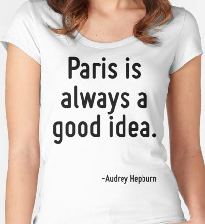 Paris is always a good idea. Women's Fitted Scoop T-Shirt