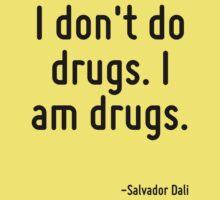 I don't do drugs. I am drugs. Baby Tee