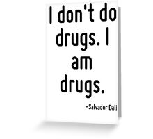 I don't do drugs. I am drugs. Greeting Card