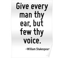 Give every man thy ear, but few thy voice. Poster
