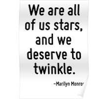 We are all of us stars, and we deserve to twinkle. Poster