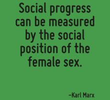 Social progress can be measured by the social position of the female sex. Kids Clothes