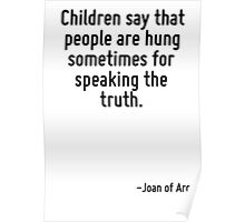 Children say that people are hung sometimes for speaking the truth. Poster