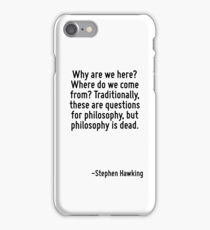 Why are we here? Where do we come from? Traditionally, these are questions for philosophy, but philosophy is dead. iPhone Case/Skin