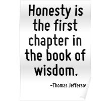 Honesty is the first chapter in the book of wisdom. Poster