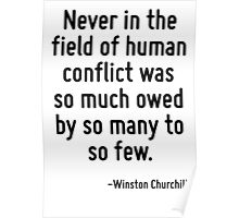 Never in the field of human conflict was so much owed by so many to so few. Poster
