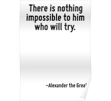 There is nothing impossible to him who will try. Poster