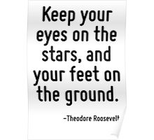Keep your eyes on the stars, and your feet on the ground. Poster