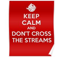 Keep Calm and Don't Cross the Streams Poster