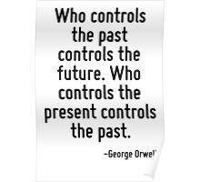 Who controls the past controls the future. Who controls the present controls the past. Poster