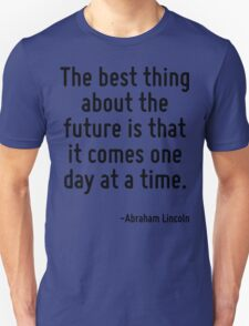 The best thing about the future is that it comes one day at a time. T-Shirt