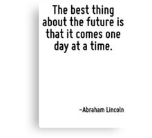 The best thing about the future is that it comes one day at a time. Canvas Print