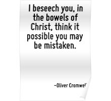 I beseech you, in the bowels of Christ, think it possible you may be mistaken. Poster