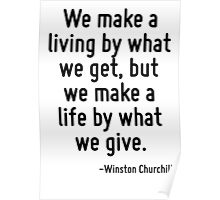 We make a living by what we get, but we make a life by what we give. Poster