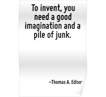 To invent, you need a good imagination and a pile of junk. Poster