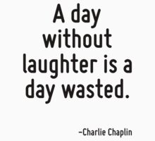 A day without laughter is a day wasted. by TerrificPenguin