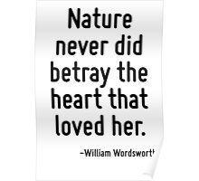 Nature never did betray the heart that loved her. Poster