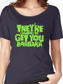They're coming to get you Barbara Women's Relaxed Fit T-Shirt