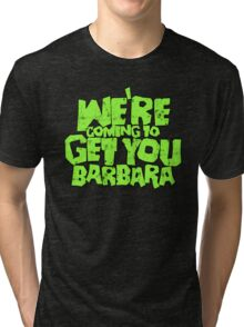 We're coming to get you Barbara Tri-blend T-Shirt