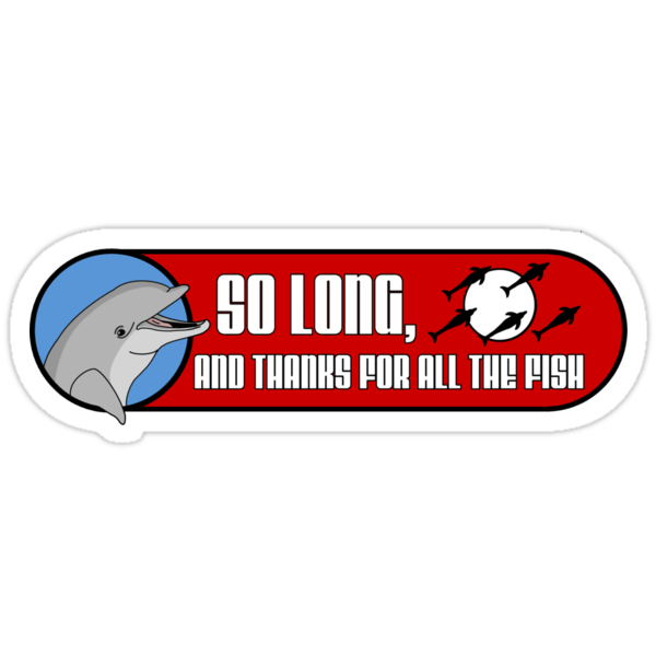 So Long and Thanks For All The Fish by Adho1982