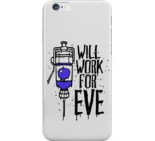 Will Work For Eve iPhone Case/Skin