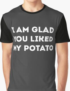 I am glad you liked my potato Graphic T-Shirt
