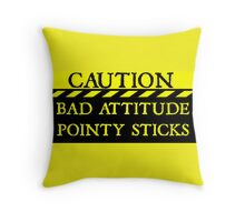 Caution--Bad Attitude, Pointy Sticks ... Throw Pillow