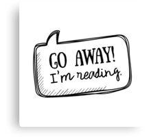 Go away! I'm reading Canvas Print