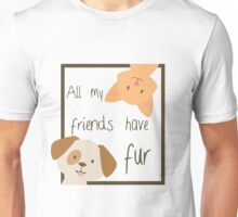 'All of my friends have fur' decal Unisex T-Shirt