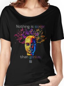 """Nothing is sexier than genius.""© Women's Relaxed Fit T-Shirt"