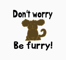 'Don't worry Be furry!' decal Unisex T-Shirt