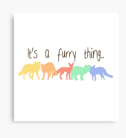 'It's a furry thing' decal Canvas Print