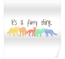 'It's a furry thing' decal Poster