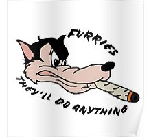 'Furries; they'll do anything' image decal Poster